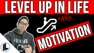 Level Up In Life - Motivation
