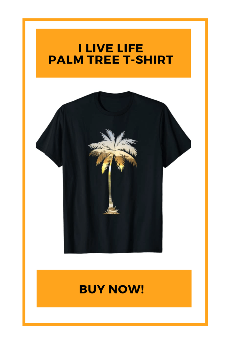 Buy The I Live Life Palm Tree Shirt Today!