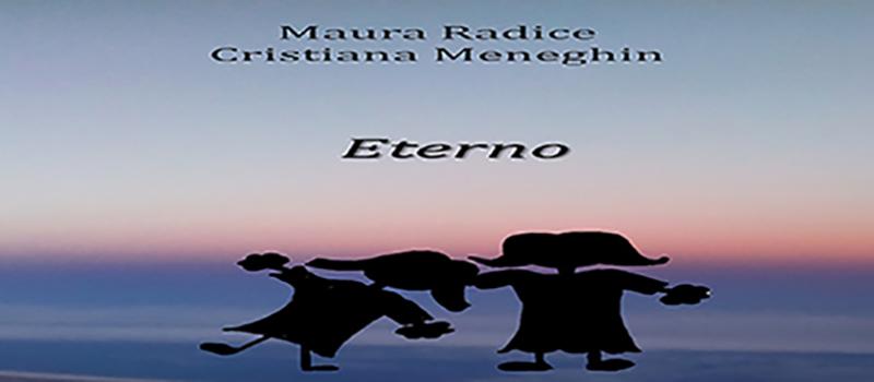 """Segnalazione libro                                                                           """"Eterno""""                                                          di Maura Radice       e Cristiana  Meneghin"""
