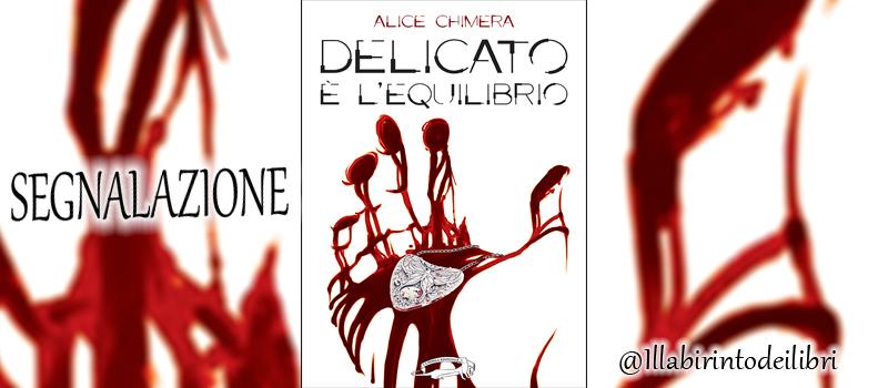 """Segnalazione libro """"Delicato è l'equilibrio"""" di Alice Chimera"""