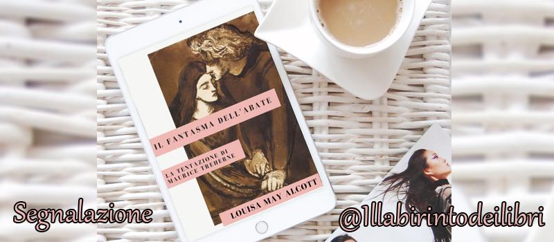 """Segnalazione libro """"Il fantasma dell'abate. La tentazione di Maurice Treherne"""" di Louisa May Alcott"""