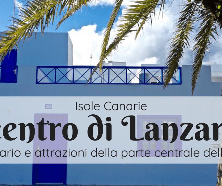 Itinerario di Lanzarote: la parte centrale dell'isola