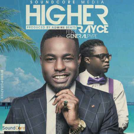 MUSIC   Rayce ft. General Pype – Higher