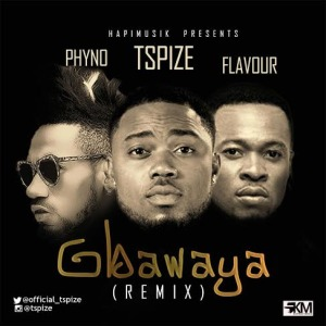 MUSIC | Tspize(@official_tspize) – Gbawaya (Remix) ft. Phyno & Flavour