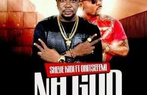 MUSIC | Sheye Kidi – Na God ft. Oritse Femi