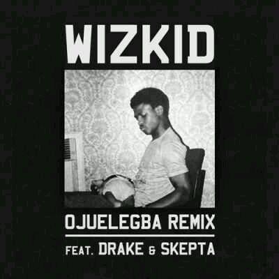 DOWNLOAD Wizkid – Ojuelegba (Remix) ft. Drake & Skepta MP3