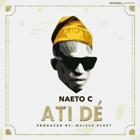 MUSIC   Naeto C (@NaetoC) – Atide (Prod. By Maleek Berry)