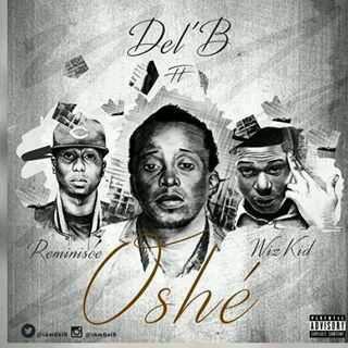 """MUSIC   Del B – """"Oshe"""" ft. Wizkid & Reminisce"""