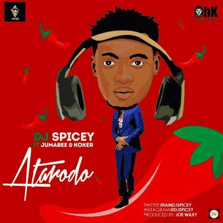 MUSIC | DJ Spicey ft. Jumabee & Koker – Atarodo
