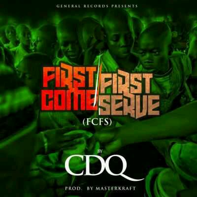 "CDQ – ""First Come First Serve"" (FCFS) (Prod.By Masterkraft)"