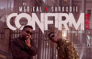 VIDEO + AUDIO | Medikal – Confirm (Remix) ft. Sarkodie
