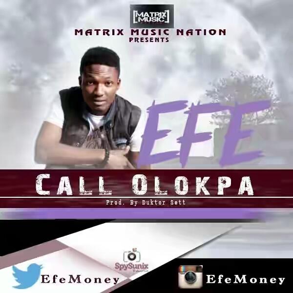Efe – Call Olokpa (Prod By Duktor Sett)