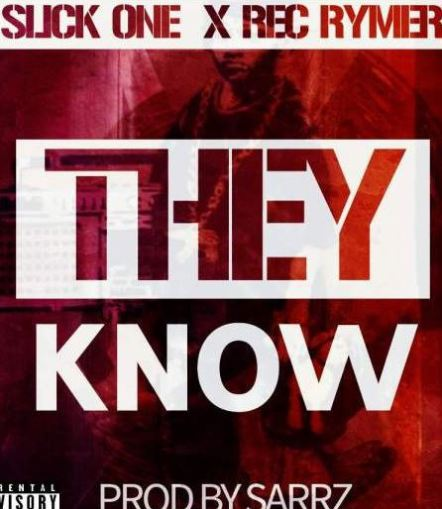 DOWNLOAD MP3: Slick-One ft. Rec Rymer – They Know