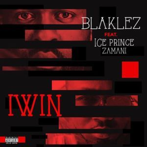DOWNLOAD MP3: Blaklez – Iwin Ft. Ice Prince