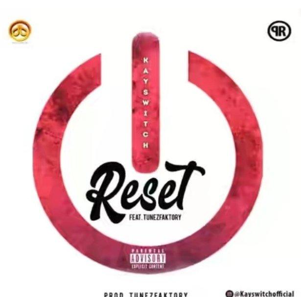 "MP3: Kayswitch – ""Reset"" ft. TunezFaktory"