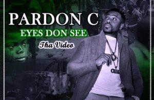 VIDEO | Pardon C – Eyes Don See