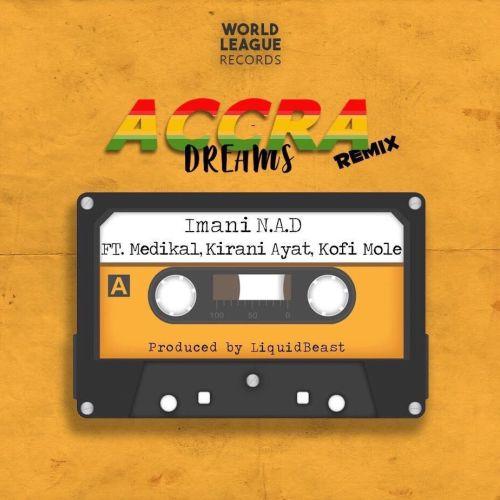 DOWNLOAD MP3: Imani N.A.D – Accra Dreams (Remix) ft. Medikal, Kirani Ayat & Kofi Mole