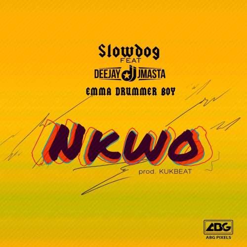 DOWNLOAD: SlowDog ft. Deejay J Masta x Emma DrummerBoy – Nkwo MP3