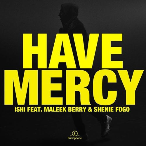 DOWNLOAD: iSHi ft. Maleek Berry x Shenie Fogo – Have Mercy (mp3)