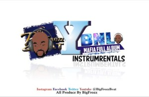 DOWNLOAD: YBNL Mafia Family Full Album Instrumentals [Beats By Big frozz]