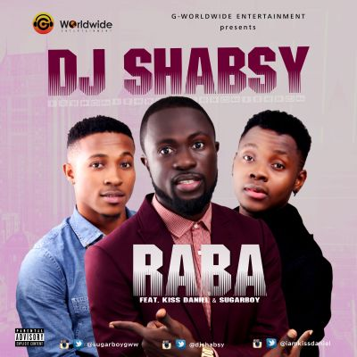DOWNLOAD: DJ Shabsy – Raba ft. Kiss Daniel & Sugarboy (mp3)