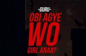 DOWNLOAD: Guru – Obi Agye Wo Girl Anaa (mp3)