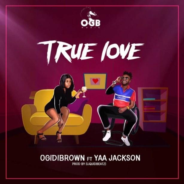 DOWNLOAD: Ogidi Brown – True love ft. Yaa Jackson (mp3)