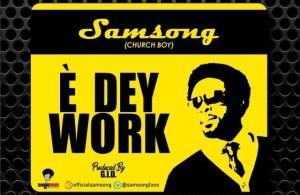 DOWNLOAD: Samsong – E Dey Work (mp3)