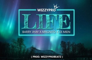 DOWNLOAD: WizzyPro ft. Barry Jhay, Magnito, Di Mien – Life (mp3)