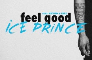 LYRICS: Ice Prince ft. Phyno x Falz – Feel Good