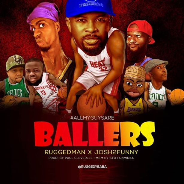 DOWNLOAD: Ruggedman ft. Josh2Funny – All My Guys Are Ballers (mp3)