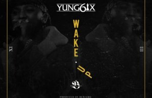 LYRICS: Yung6ix – Wake Up