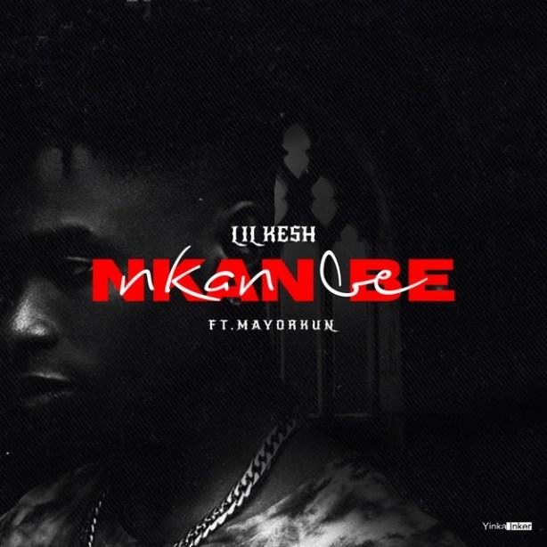 DOWNLOAD: Lil Kesh & Mayorkun – Nkan Be (mp3)
