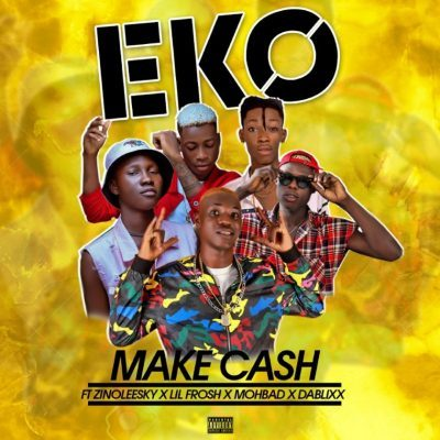 DOWNLOAD: Make Cash ft. Zinoleesky, Lil Frosh, Mohbad & Dablixx – Eko MP3
