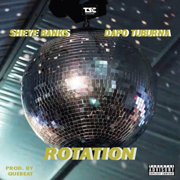 DOWNLOAD: Sheye Banks Ft. Dapo Tuburna – Rotation (mp3)