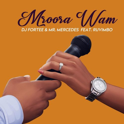 DOWNLOAD: DJ Fortee & Mr Mercedes Ft. Ruvimbo – Mroora Wam (mp3)