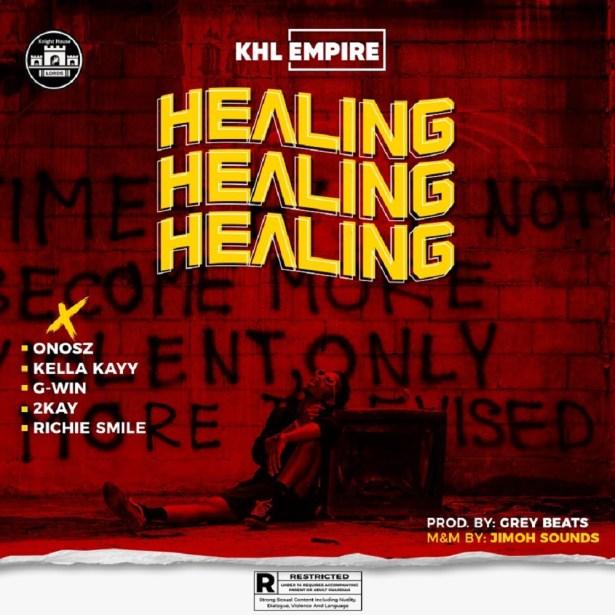DOWNLOAD: KHL Empire ft. Onosz, Kella Kayy, G-Win, Mr. 2Kay, Richie Smiles – Healing MP3