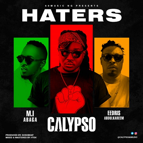 DOWNLOAD Calypso – Haters Ft. Eedris Abdulkareem, M.I Abaga MP3
