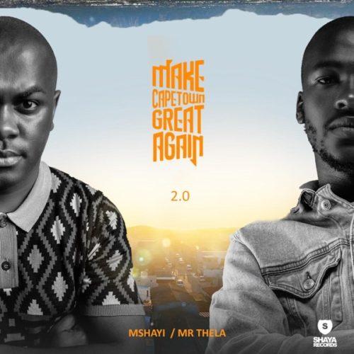 DOWNLOAD Mr Thela & Mshayi – Make Cape Town Great Again 2.0 Album mp3
