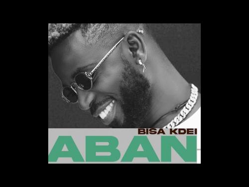 DOWNLOAD Bisa Kdei – Aban Ft. Yaa Yaa MP3