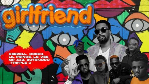 DOWNLOAD Deezell – Girlfriend Ft. Cdeeq, Ls Vee, Lil Prince, Mr 442, Boyskiddo, Tripple D MP3