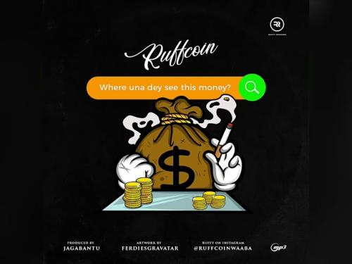 DOWNLOAD Ruffcoin – Where Una Dey See This Money MP3