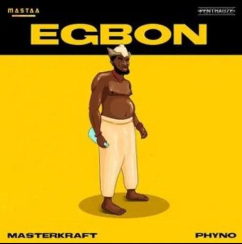DOWNLOAD Masterkraft – Egbon Ft. Phyno MP3