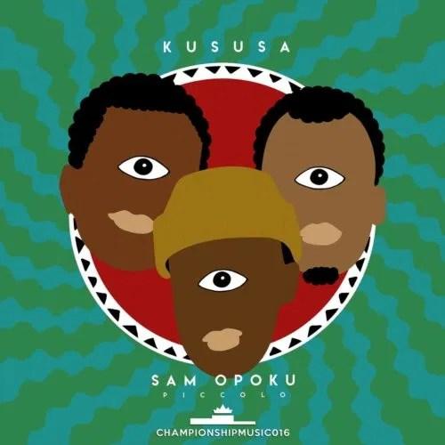 DOWNLOAD Kususa Ft. Sam Opoku – Piccolo MP3
