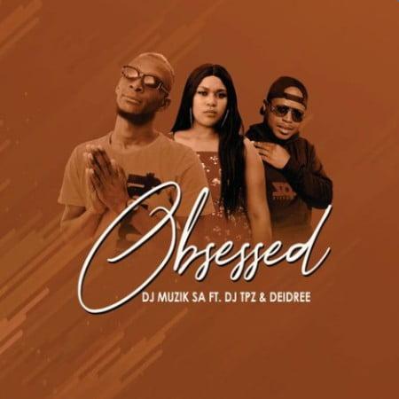 DOWNLOAD DJ Muzik SA – Obsessed Ft. DJ TPZ, Deidree MP3