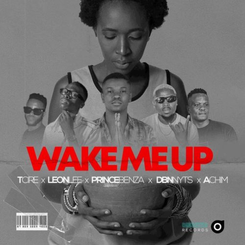 DOWNLOAD Tcire, Achim, Prince Benza, Leon Lee, Dbn Nyts – Wake Me Up MP3