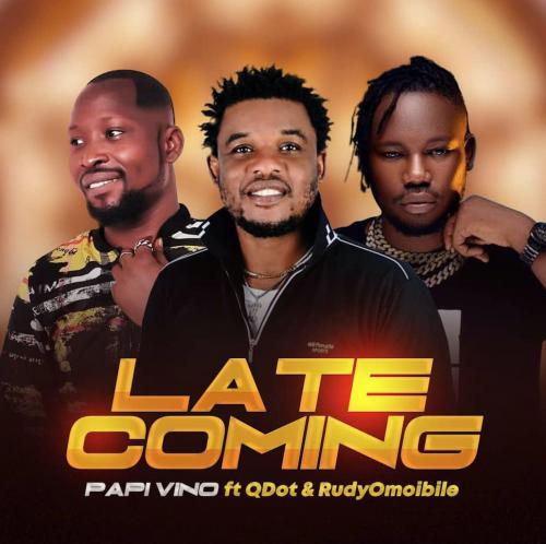 DOWNLOAD Papi Vino Ft. Qdot x Rudyomoibile – Late Coming MP3
