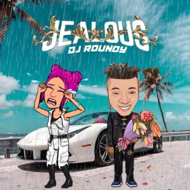 DOWNLOAD DJ Roundy – Jealous MP3