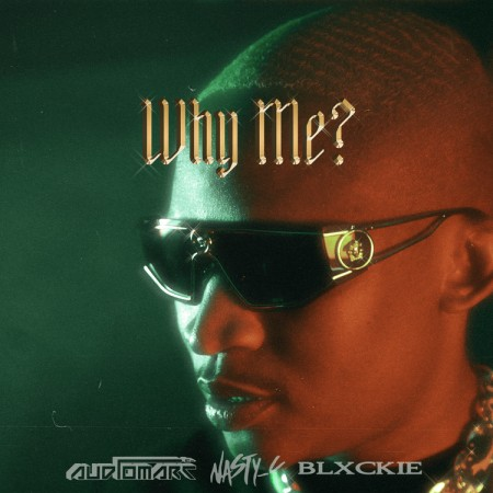 DOWNLOAD Audiomarc – Why Me ft. Nasty C & Blxckie MP3