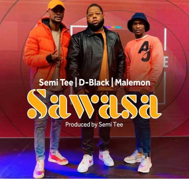 DOWNLOAD D-Black Ft. Semi Tee & Malemon – Sawasa MP3